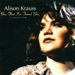 alison-krauss-now-that-ive-found-you-collection-1995