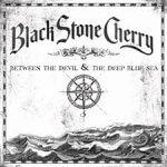 Black Stone Cherry - Between the Devil & the Deep Blue Sea (2011)