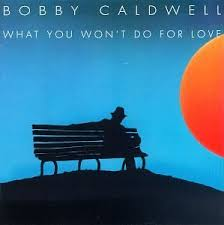 Bobby Caldwell - What You Won't Do for Love (1978)